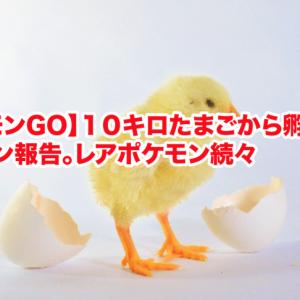 【ポケモンGO】10キロたまごから孵化したポケモン報告。レアポケモン続々